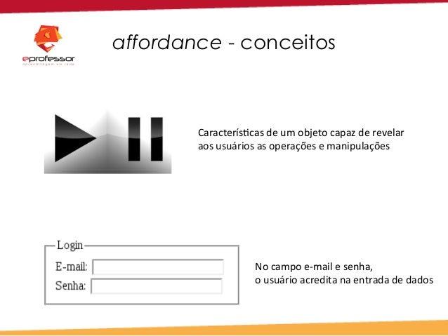 affordance - conceitos Nocampoe-mailesenha, ousuárioacreditanaentradadedados Caracterís7casdeumobjetocapa...