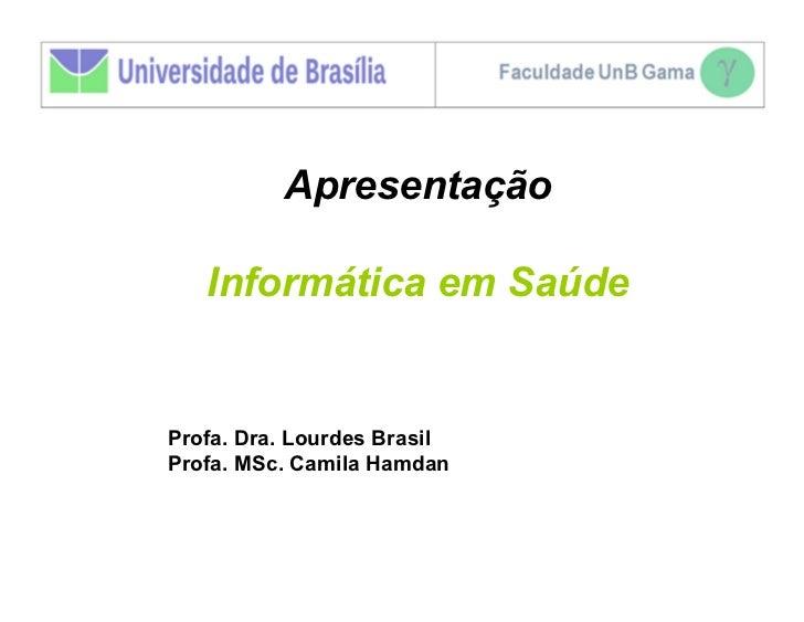Apresentação   Informática em SaúdeProfa. Dra. Lourdes BrasilProfa. MSc. Camila Hamdan