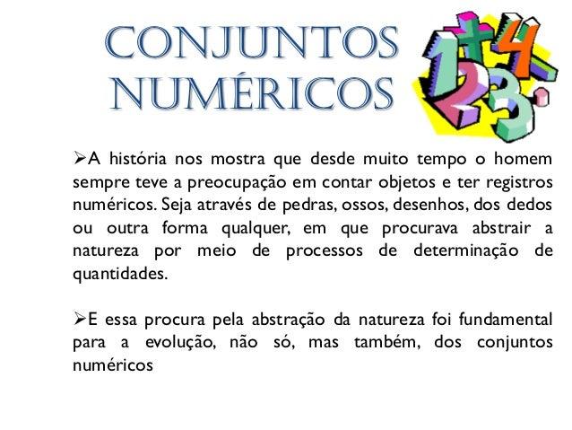 Conjuntos numéricos A história nos mostra que desde muito tempo o homem sempre teve a preocupação em contar objetos e ter...