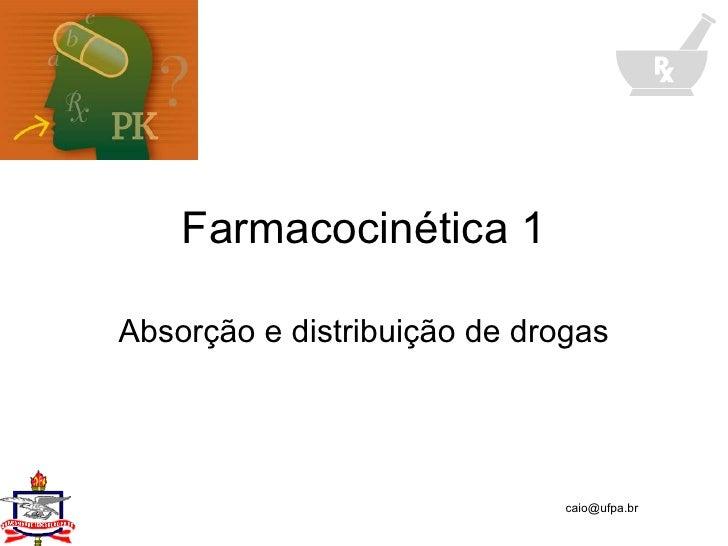 Farmacocinética 1 Absorção e distribuição de drogas