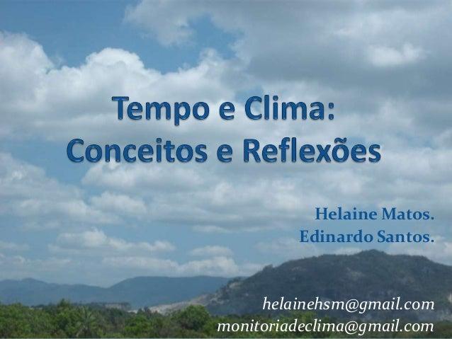 Helaine Matos.         Edinardo Santos.     helainehsm@gmail.commonitoriadeclima@gmail.com