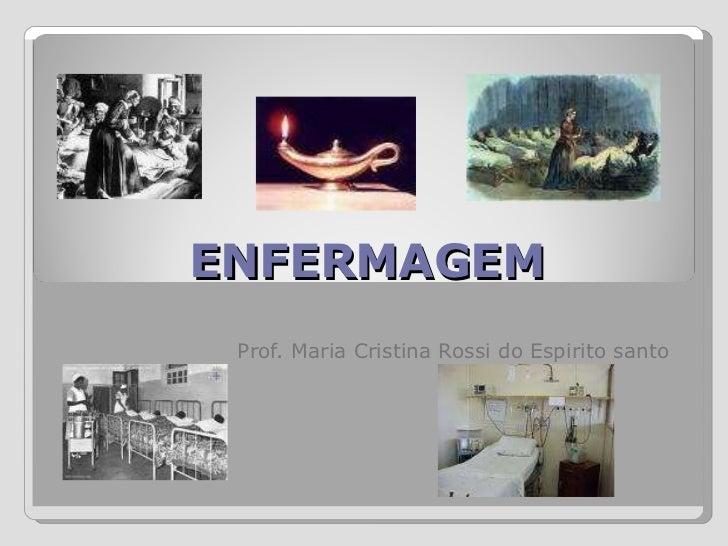 ENFERMAGEM Prof. Maria Cristina Rossi do Espirito santo