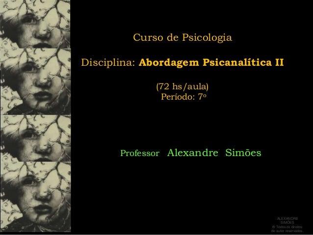 Curso de PsicologiaDisciplina: Abordagem Psicanalítica II              (72 hs/aula)               Período: 7o       Profes...