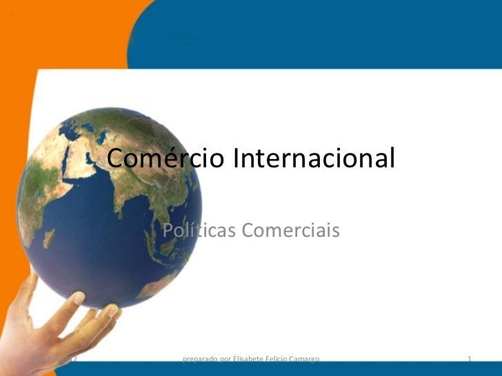 Comércio Internacional                    Políticas Comerciais14-julho-2012         preparado por Elisabete Felicio Camarg...