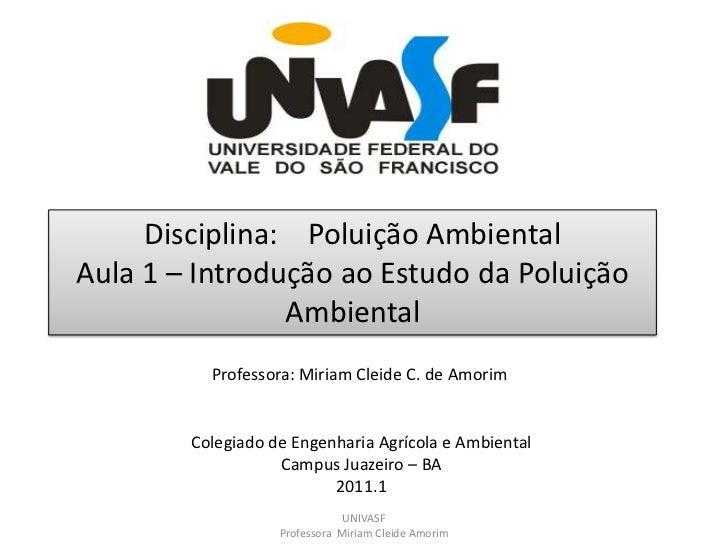 Disciplina:    Poluição Ambiental<br />Aula 1 – Introdução ao Estudo da Poluição Ambiental <br />Professora: Miriam Cleide...