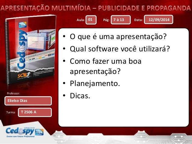 Aula: Pág: Data:  Professor:  Turma:  12/09/2014  Elielso Dias  01 7 à 13  T 2506 A  • O que é uma apresentação?  • Qual s...