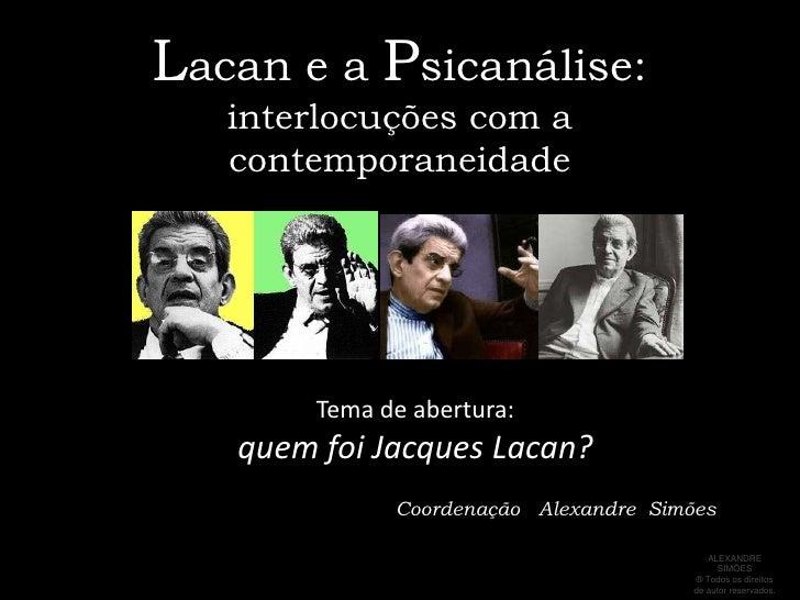 Curso Lacan e a Psicanálise - Aula 1: Quem foi Jacques  Lacan ?