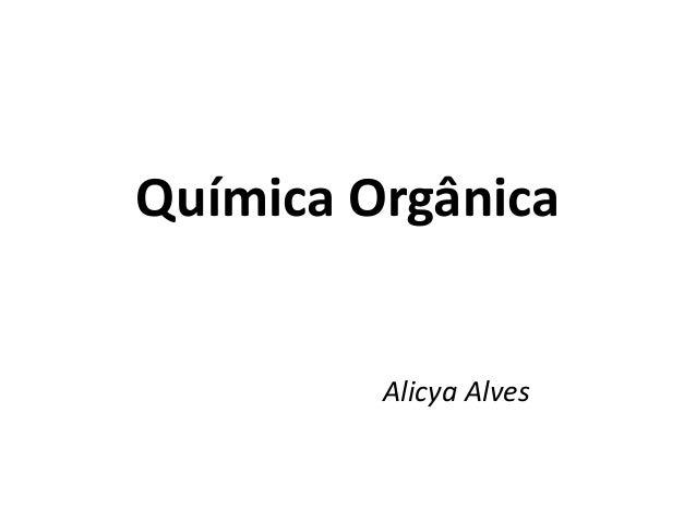 Química Orgânica  Alicya Alves