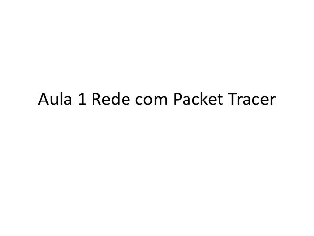 Aula 1 Rede com Packet Tracer