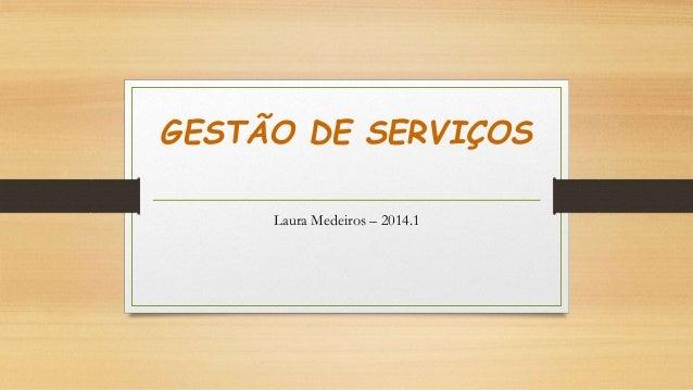 GESTÃO DE SERVIÇOS  Laura Medeiros – 2014.1