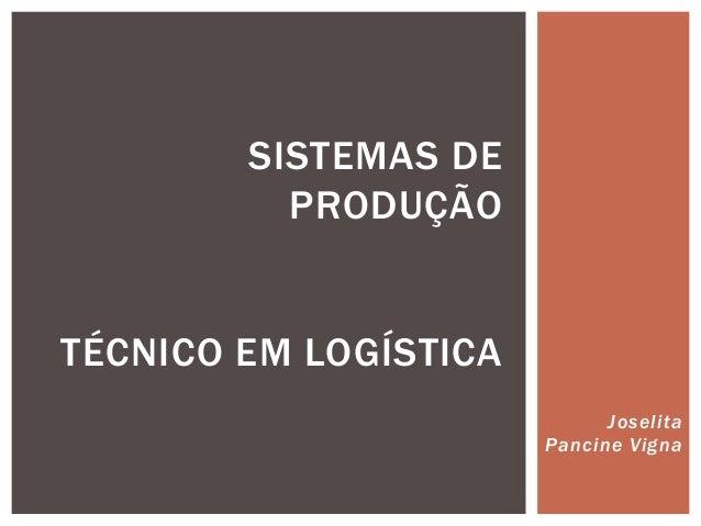 Joselita  Pancine Vigna  SISTEMAS DE  PRODUÇÃO  TÉCNICO EM LOGÍSTICA