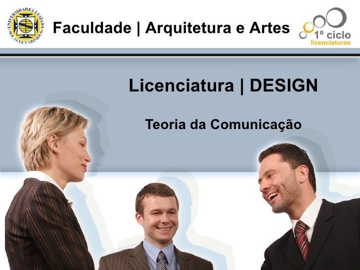 Licenciatura | DESIGN Teoria da Comunicação Faculdade | Arquitetura e Artes