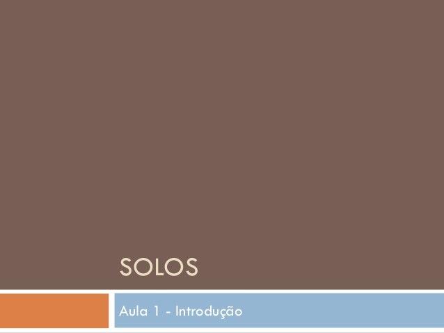 SOLOS Aula 1 - Introdução
