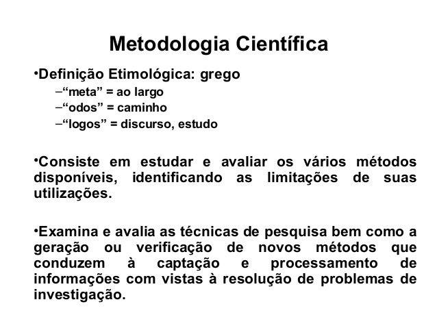 """Metodologia Científica •Definição Etimológica: grego –""""meta"""" = ao largo –""""odos"""" = caminho –""""logos"""" = discurso, estudo •Con..."""