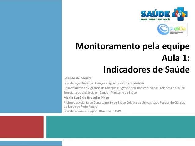 Monitoramento pela equipe  Aula 1:  Indicadores de Saúde  Lenildo de Moura  Coordenação Geral de Doenças e Agravos Não Tra...