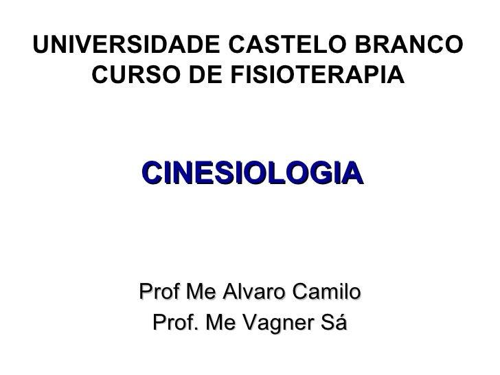 CINESIOLOGIA Prof Me Alvaro Camilo Prof. Me Vagner Sá UNIVERSIDADE CASTELO BRANCO CURSO DE FISIOTERAPIA