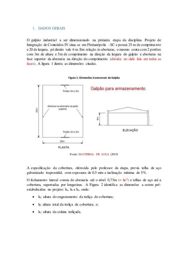 1. DADOS GERAIS O galpão industrial a ser dimensionado na primeira etapa da disciplina Projeto de Integração de Conteúdos ...