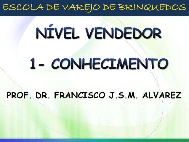 PROF. DR. FRANCISCO J.S.M. ALVAREZ ESCOLA DE VAREJO DE BRINQUEDOS