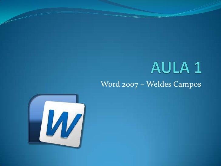 AULA 1<br />Word 2007 – Weldes Campos<br />