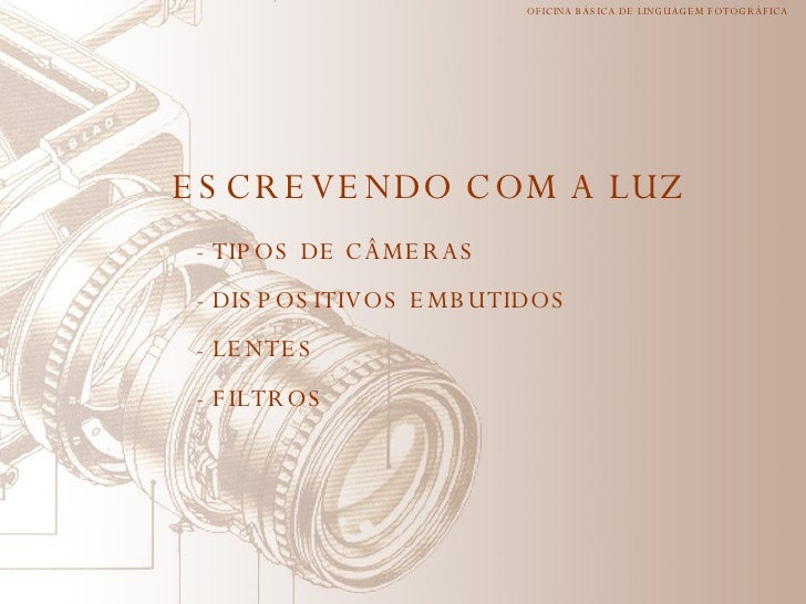 ESCREVENDO COM A LUZ <ul><li>TIPOS DE CÂMERAS </li></ul><ul><li>DISPOSITIVOS EMBUTIDOS </li></ul><ul><li>LENTES </li></ul>...