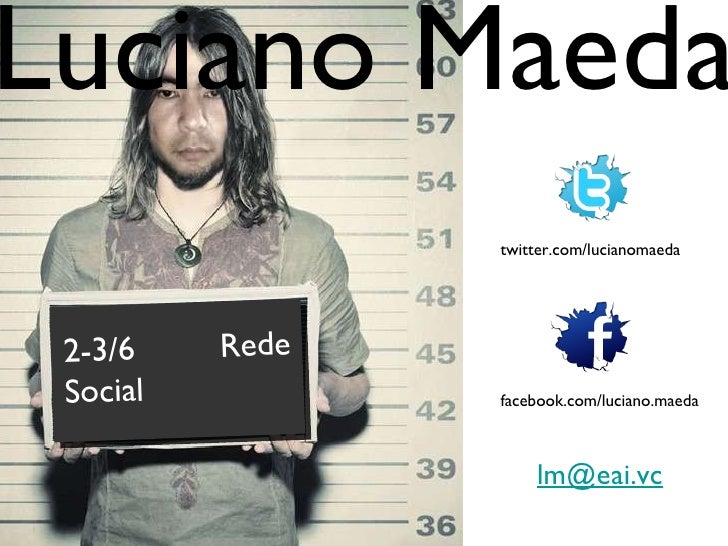twitter.com/lucianomaeda facebook.com/luciano.maeda [email_address] Luciano Maeda 2-3/6 Rede Social