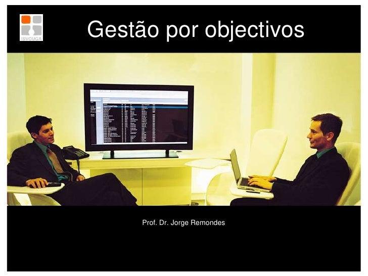 Gestão por objectivos<br />Prof. Dr. Jorge Remondes<br />
