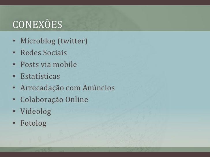 CONEXÕES<br />Microblog (twitter)<br />RedesSociais<br />Posts via mobile<br />Estatísticas<br />Arrecadação com Anúncios<...