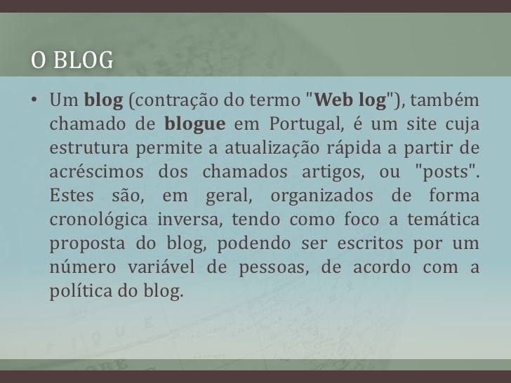 """O BLOG<br />Umblog(contraçãodo termo """"Web log""""), também chamado deblogueemPortugal, é umsitecuja estrutura permite..."""