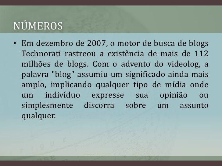 NÚMEROS<br />Emdezembrode2007, omotor de buscade blogs Technorati rastreou a existência de mais de 112 milhões de blo...