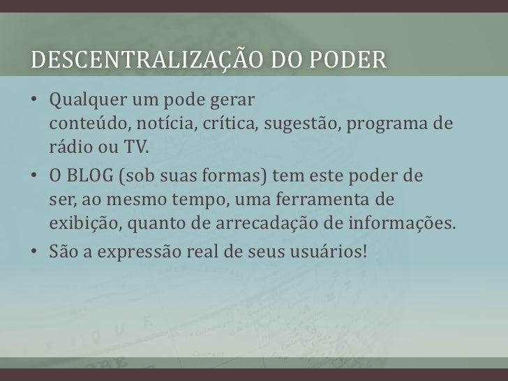 DESCENTRALIZAÇÃO DO PODER<br />Qualquer um podegerarconteúdo, notícia, crítica, sugestão, programa de rádioou TV. <br />O ...