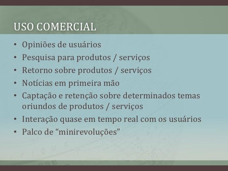 USO COMERCIAL<br />Opiniões de usuários<br />Pesquisaparaprodutos / serviços<br />Retornosobreprodutos / serviços<br />Not...