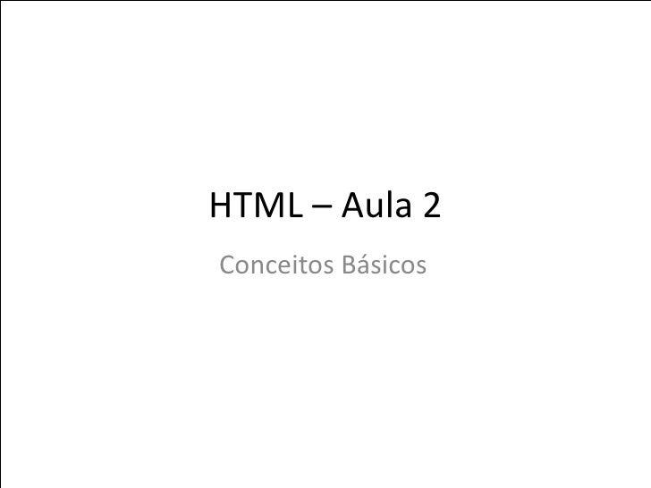 HTML – Aula 2 Conceitos Básicos
