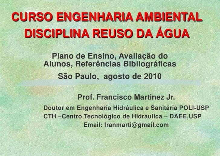 CURSO ENGENHARIA AMBIENTAL<br />DISCIPLINA REUSO DA ÁGUA<br />8<br />18<br />Plano de Ensino, Avaliação do Alunos, Referên...