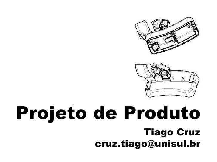 Projeto de Produto Tiago Cruz [email_address]