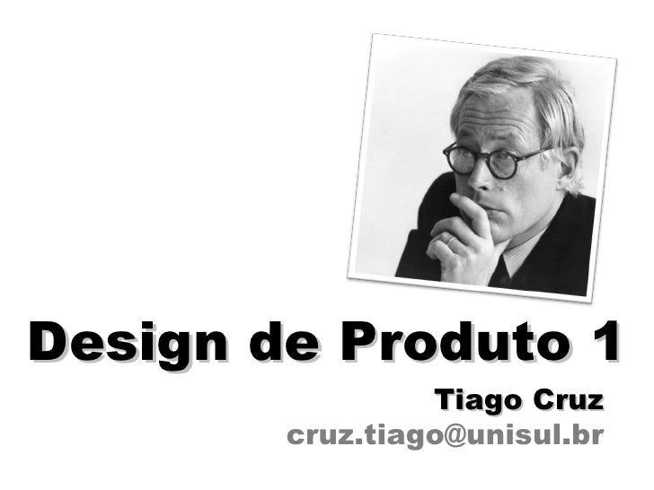 Design de Produto 1 Tiago Cruz [email_address]