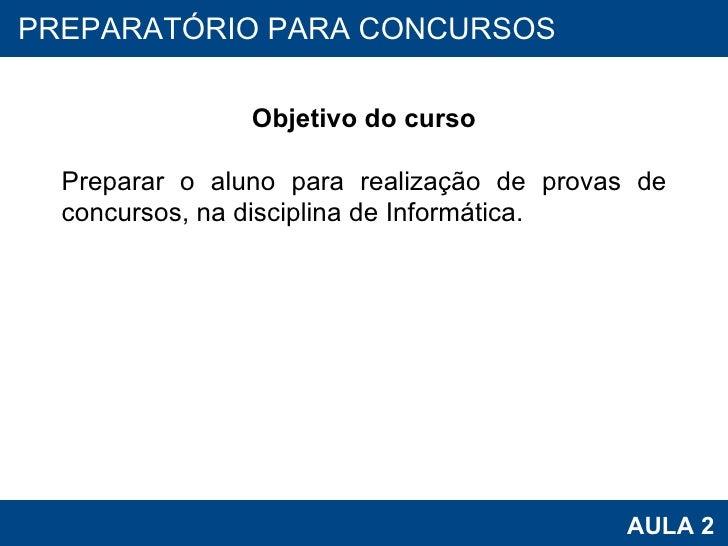 PROAB 2010 AULA 2 PREPARATÓRIO PARA CONCURSOS Objetivo do curso Preparar o aluno para realização de provas de concursos, n...