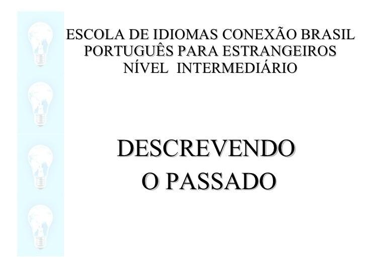 ESCOLA DE IDIOMAS CONEXÃO BRASIL PORTUGUÊS PARA ESTRANGEIROS NÍVEL  INTERMEDIÁRIO DESCREVENDO O PASSADO