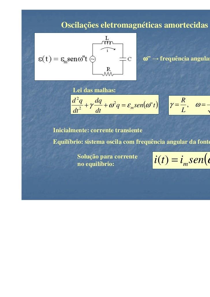 """Oscilações eletromagnéticas amortecidas e forçadas                                    ω"""" → frequência angular da fonte alt..."""