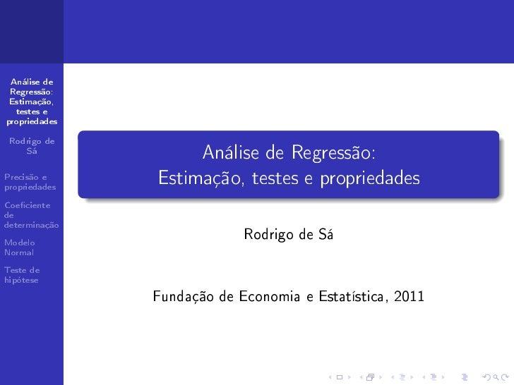 Análise de Regressão: Estimação,  testes epropriedades Rodrigo de    Sá              Análise de Regressão:Precisão epropri...
