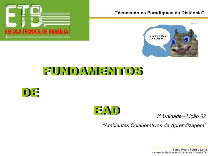 """DE EAD 1ª Unidade - Lição 02 """" Ambientes Colaborativos de Aprendizagem"""" EAD FUNDAMENTOS FUNDAMENTOS DE """" Vencendo os Parad..."""