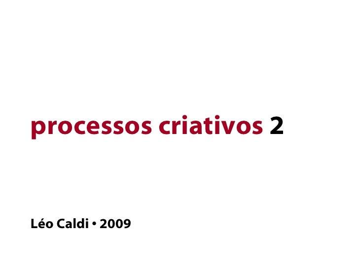 processos criativos  2 Léo Caldi • 2009