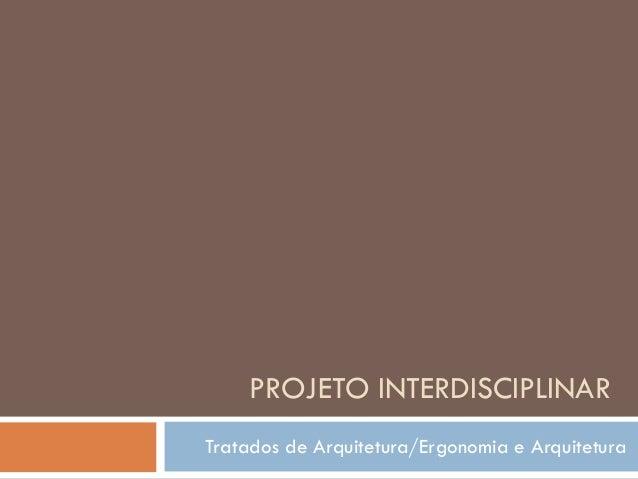 PROJETO INTERDISCIPLINARTratados de Arquitetura/Ergonomia e Arquitetura