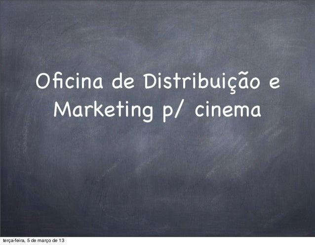 Oficina de Distribuição e                Marketing p/ cinematerça-feira, 5 de março de 13
