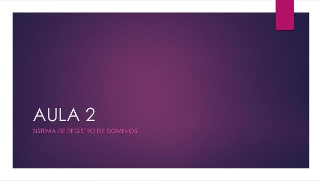 AULA 2SISTEMA DE REGISTRO DE DOMINIOS