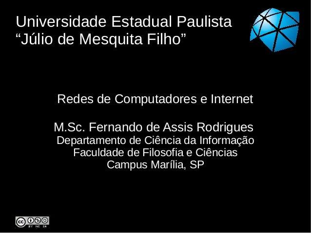 """Universidade Estadual Paulista""""Júlio de Mesquita Filho""""Redes de Computadores e InternetM.Sc. Fernando de Assis RodriguesDe..."""