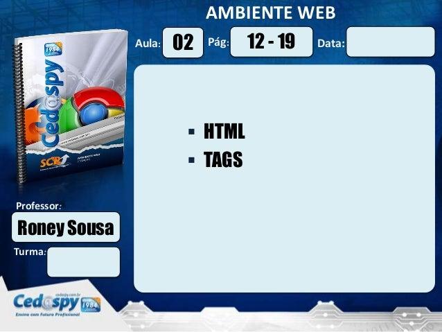 Aula: Pág: Data:AMBIENTE WEBTurma:Professor:02 12 - 19Roney Sousa HTML TAGS