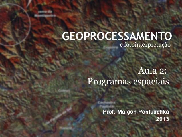 GEOPROCESSAMENTOe fotointerpretaçãoProf. Maigon Pontuschka2013Aula 2:Programas espaciais