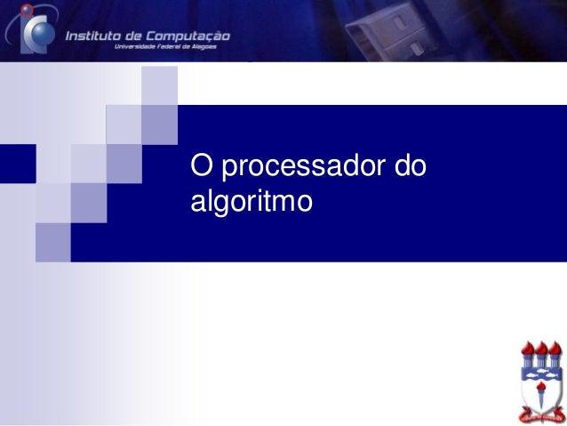 O processador do algoritmo