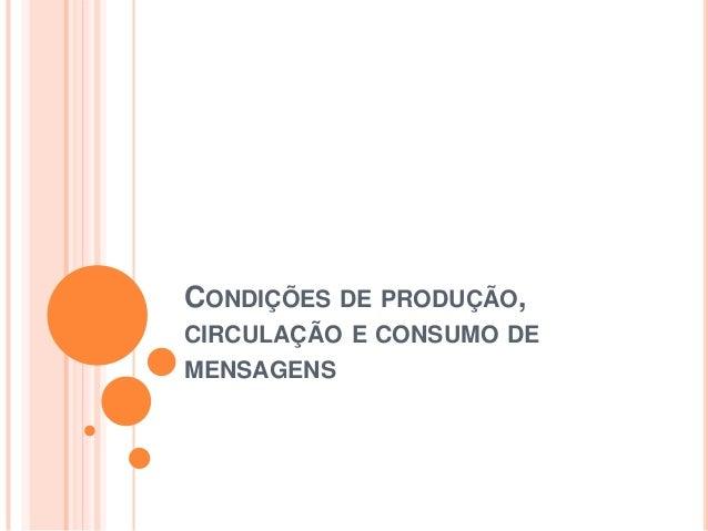 CONDIÇÕES DE PRODUÇÃO, CIRCULAÇÃO E CONSUMO DE MENSAGENS