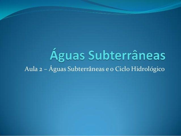 Aula 2 – Águas Subterrâneas e o Ciclo Hidrológico